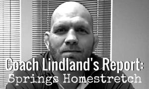 Head Coach Matt Lindland Report - Springs Homestretch